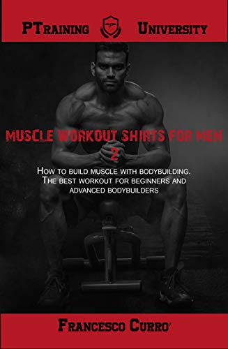 Muscle workout shirts for men 2: How to build muscle with bodybuilding. The best workouts for beginners and advanced bodybuilders (English Edition)
