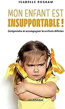 Mon enfant est insupportable: Comprendre et accompagner les enfants difficiles (Psychologie grand public)