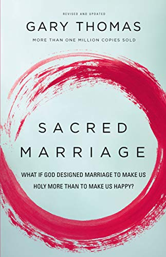 Sacred Marriage: What If God Designed Marriage to Make Us Holy More Than to Make Us Happy? by [Gary Thomas]