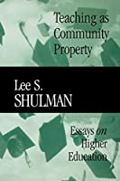 Teaching as Community Property: Essays on Higher Education (Jossey-Bass/Carnegie Foundation for the Advancement of Teaching)