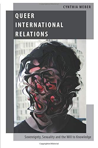 Queer International Relations: Sovereignty, Sexuality and the Will to Knowledge (Oxford Studies in Gender and Internatio