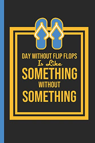 A Day Without Flip Flops Is Like Something Without Something: Notebook & Journal Or Diary For Summer & Vacation, College Ruled Paper (120 Pages,6x9