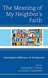 The Meaning of My Neighbor's Faith: Interreligious Reflections on Immigration