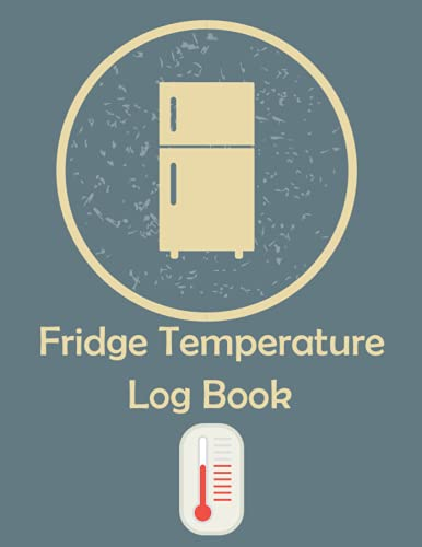 Fridge Temperature Log Book: Fridge Temp Recorder | Monitor Fridge Freezer Log Book | Food Temperature Log Sheets For Safety and Hygiene | For Restaurents , Buisnesses , Food Caterers & Cake Buisnesses