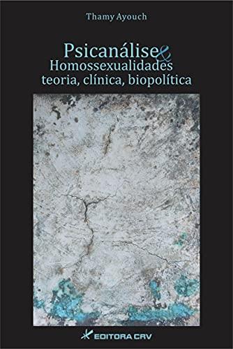 Psicanálise e homossexualidades: teoria, clínica e biopolítica