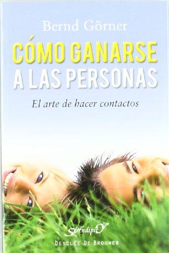 Cómo ganarse a las personas : el arte de hacer contactos (Serendipity, Band 156)