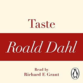 Taste (A Roald Dahl Short Story)                   By:                                                                                                                                 Roald Dahl                               Narrated by:                                                                                                                                 Richard E Grant                      Length: 37 mins     Not rated yet     Overall 0.0