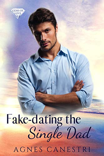 Fake-dating the Single Dad: A Standalone Sweet Nanny Romance (Gems of Love Book 3)