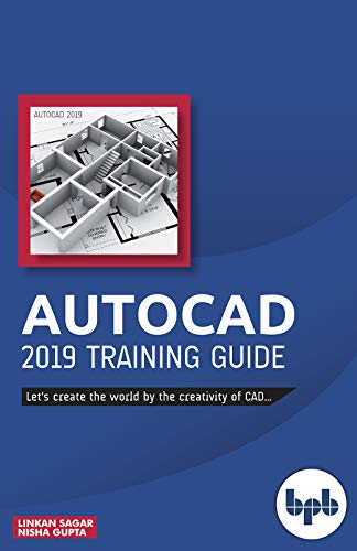 AutoCAD 2019 Training Guide: Let's create the world by the creativity of CAD...