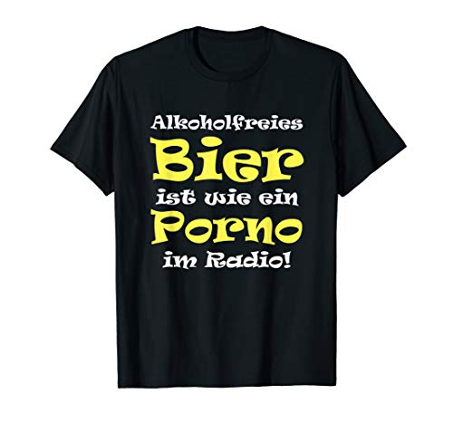 Alkoholfreies Bier Porno im Radio Bier T-Shirt