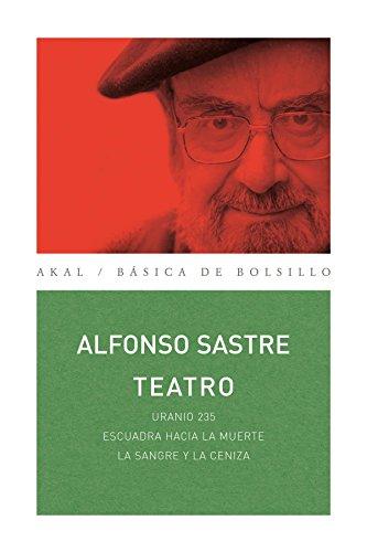 Teatro Alfonso Sastre: Uranio 235 / Escuadra hacia la muerte / La sangre y la ceniza (Nuestros clásicos)