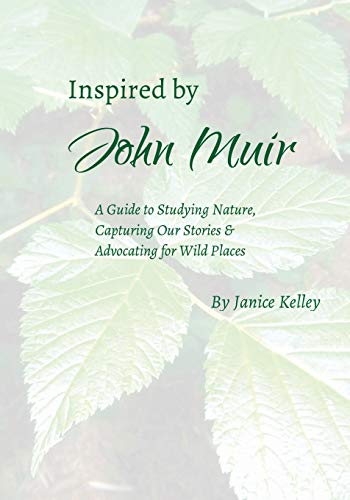 Inspired by John Muir: A Guide to Studying Nature, Capturing Stories and Advocating for Wild Places