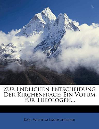 Zur Endlichen Entscheidung Der Kirchenfrage: Ein Votum Fur Theologen... (German Edition)