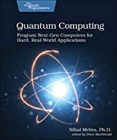 Quantum Computing: Program Next-Gen Computers for Hard, Real-World Applications Front Cover