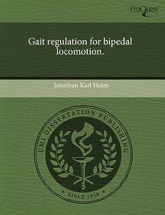 [Gait Regulation for Bipedal Locomotion.] (By: Jonathan Karl Holm) [published: September, 2011]