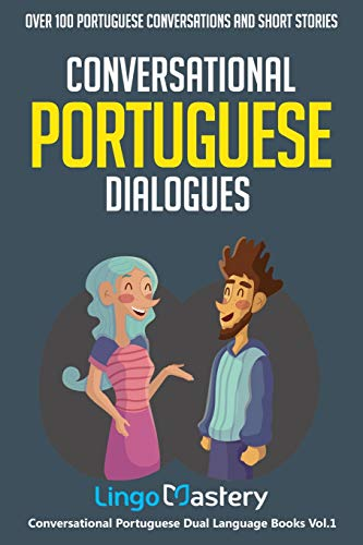 Compare Textbook Prices for Conversational Portuguese Dialogues: Over 100 Portuguese Conversations and Short Stories Conversational Portuguese Dual Language Books  ISBN 9781076763686 by Lingo Mastery