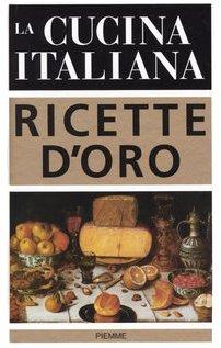 La cucina italiana. Ricette d'oro. Ediz. illustrata