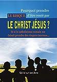 POURQUOI PRENDRE LE RISQUE D'ÊTRE RENIÉ PAR LE CHRIST JÉSUS ?: (Et si le catholicisme romain me faisait prendre des risques énormes...)