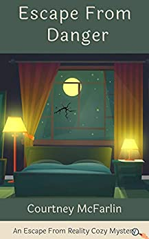 Escape from Danger: An Escape from Reality Cozy Mystery by [Courtney McFarlin]