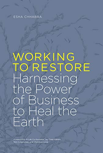 Working to Restore: Harnessing the Power of Business to Heal the Earth
