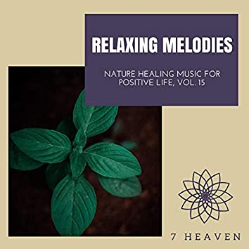 Relaxing Melodies - Nature Healing Music For Positive Life, Vol. 15