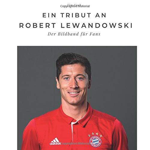 Ein Tribut an Robert Lewandowski: Der Bildband für Fans: Der Bildband für Fans. Sonderausgabe, verfügbar nur bei Amazon