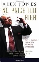 No Price too High: A Pentecostal Preacher Becomes Catholic