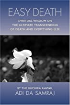 Easy Death: Spiritual Wisdom on the Ultimate Transcending of Death and Everything Else