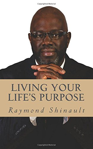 Book: Living Your Life's Purpose by Raymond Shinault
