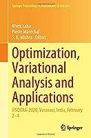 Optimization, Variational Analysis and Applications: IFSOVAA-2020, Varanasi, India, February 2–4 (Springer Proceedings in Mathematics & Statistics, 355)
