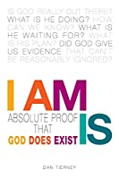 I Am Is: Absolute Proof That God Does Exist