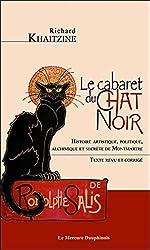 Le cabaret du Chat Noir - Histoire artistique, politique, alchimique et secrète de Montmartre de Richard Khaitzine