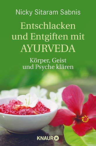 Entschlacken und Entgiften mit Ayurveda: Körper, Geist und Psyche klären
