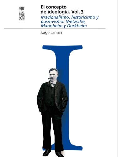 El concepto de ideología Vol 3. Irracionalismo, historicismo y positivismo: Nietzsche, Mannheim y Durkheim (Escafandra)