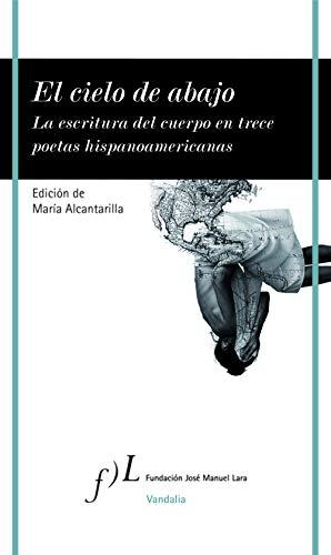 El cielo de abajo: La escritura del cuerpo en trece poetas hispanoamericanos