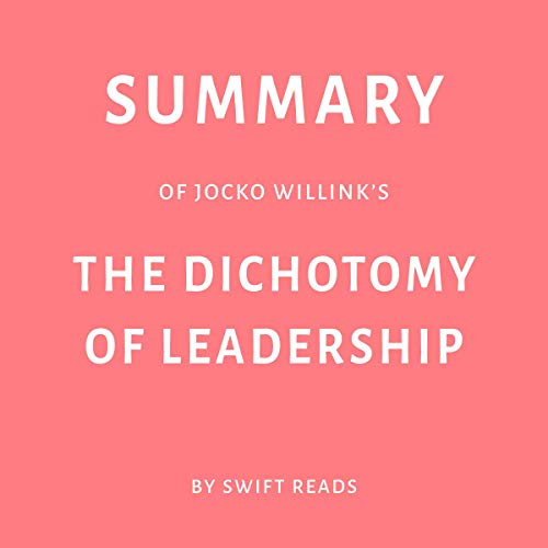 Summary of Jocko Willink's The Dichotomy of Leadership by Swift Reads audiobook cover art