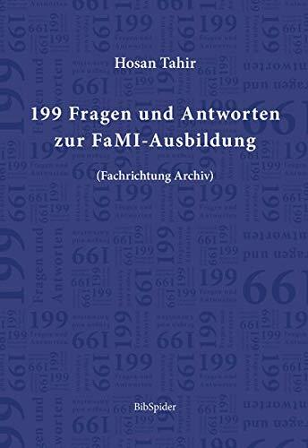 199 Fragen und Antworten zur FaMI-Ausbildung: (Fachrichtung Archiv)