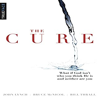 The Cure: What If God Isn't Who You Think He Is and Neither Are You? audiobook cover art