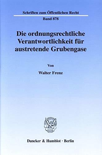 Die ordnungsrechtliche Verantwortlichkeit für austretende Grubengase. (Schriften zum Öffentlichen Recht; SÖR 878)