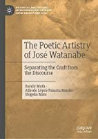 The Poetic Artistry of José Watanabe: Separating the Craft from the Discourse (Historical and Cultural Interconnections between Latin America and Asia)