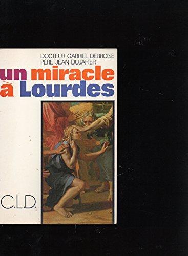Docteur gabriel debroise, père jean dujarier - Un miracle à lourdes