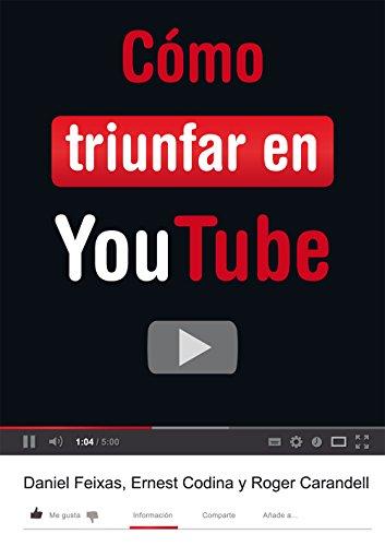 Cómo triunfar en YouTube (Libros digitales)