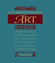 Understanding Art: A Reference Guide to Painting, Sculpture and Architecture in the Romanesque, Gothic, Renaissance and Baroque Periods (English Edition)