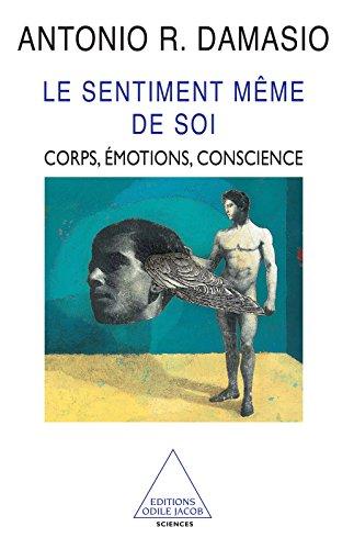 Le Sentiment même de soi: Corps, émotions, conscience (SCIENCES)