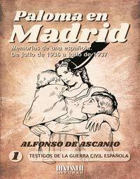Paloma en Madrid: Memoria de un española de julio de 1936 a...