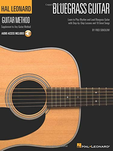Hal Leonard Bluegrass Guitar Method: Learn to Play Rhythm and Lead Bluegrass Guitar with Step-by-Step Lessons and 18 Great Songs (Hal Leonard Guitar Method (Songbooks))