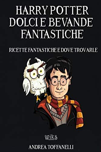 Harry Potter Dolci e Bevande Fantastiche: Ricette Fantastiche e dove Trovarle
