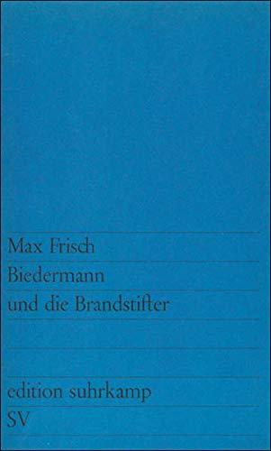 Biedermann und die Brandstifter: Ein Lehrstück ohne Lehre. Mit einem Nachspiel (edition suhrkamp)