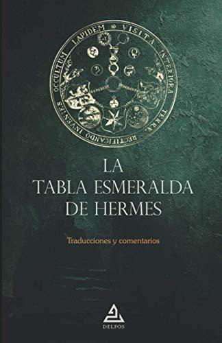 La Tabla Esmeralda de Hermes: Traducciones y comentarios: 7 (BIBLIOTECA DE LA TRADICIÓN HERMÉTICA)