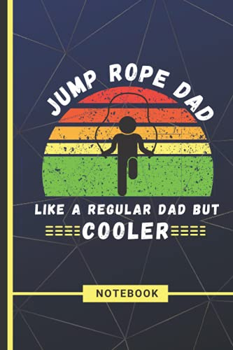 Jump rope Dad Like A Regular Dad But Cooler: Happy Fathers Day Notebook Journal A Lovely and Funny Father's Day Gag Gift From Daughter Son Wife For ... From Kids for writing, planning, journaling